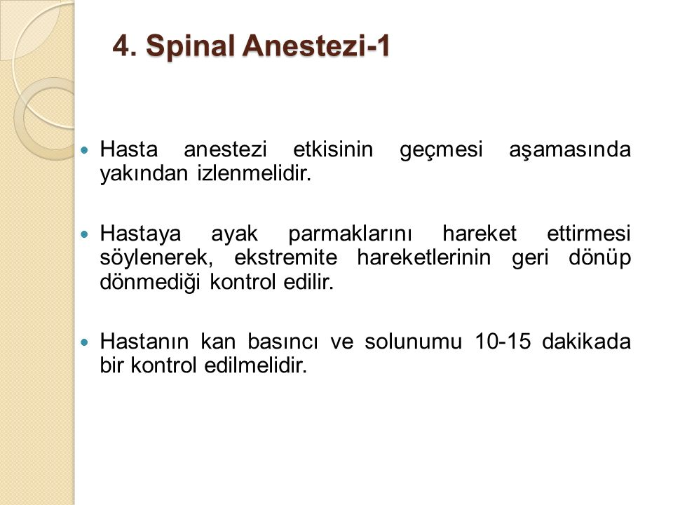 Spinal Anestezi-1 4. Spinal Anestezi-1 Hasta anestezi etkisinin geçmesi aşamasında yakından izlenmelidir. Hastaya ayak parmaklarını hareket ettirmesi