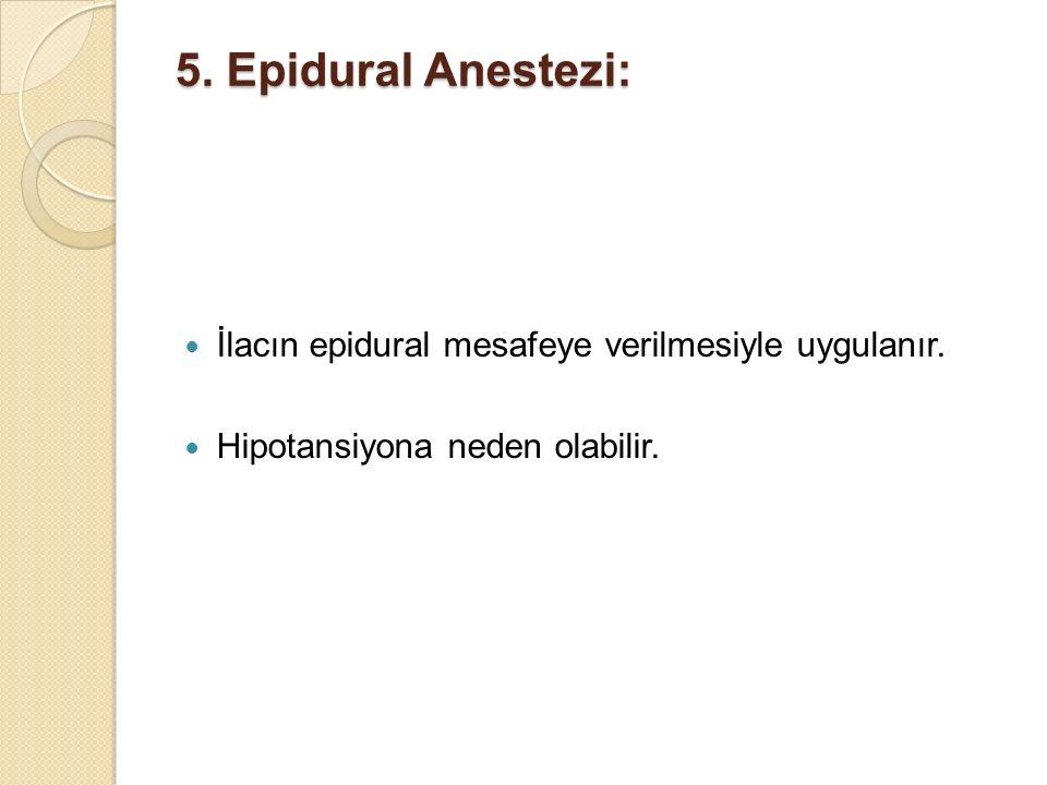 5.Epidural Anestezi: İlacın epidural mesafeye verilmesiyle uygulanır.