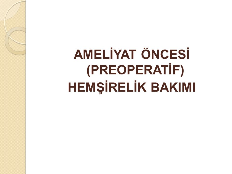 AMELİYAT ÖNCESİ (PREOPERATİF) HEMŞİRELİK BAKIMI