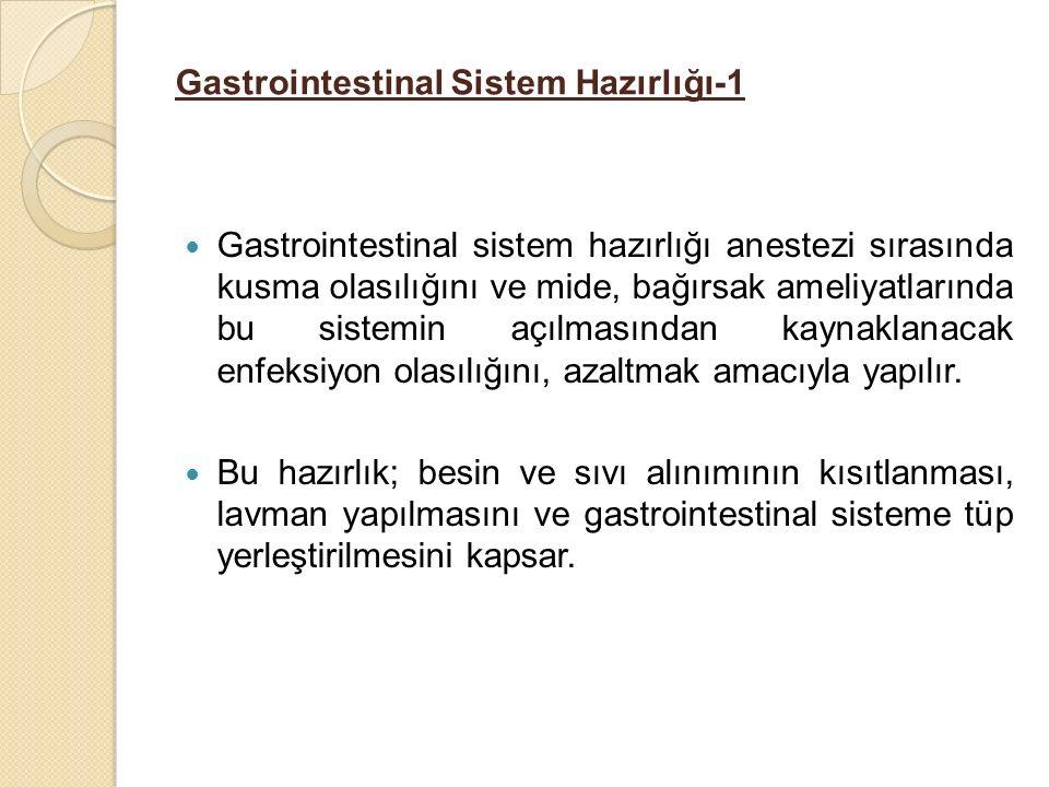Gastrointestinal Sistem Hazırlığı-1 Gastrointestinal sistem hazırlığı anestezi sırasında kusma olasılığını ve mide, bağırsak ameliyatlarında bu sistemin açılmasından kaynaklanacak enfeksiyon olasılığını, azaltmak amacıyla yapılır.