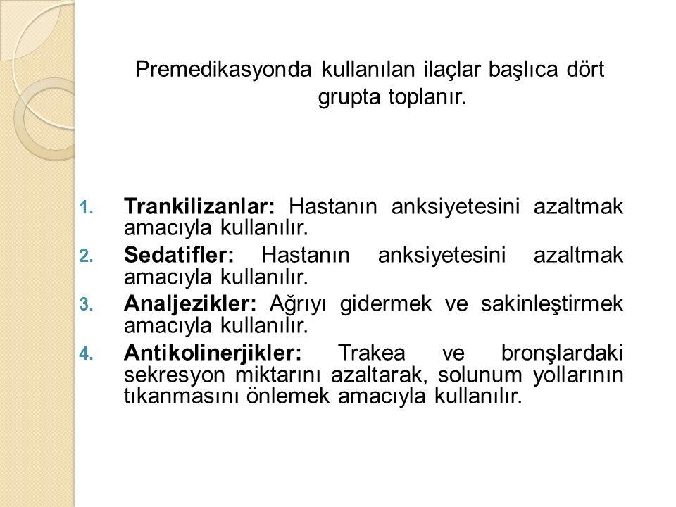 1. Trankilizanlar: Hastanın anksiyetesini azaltmak amacıyla kullanılır. 2. Sedatifler: Hastanın anksiyetesini azaltmak amacıyla kullanılır. 3. Analjez