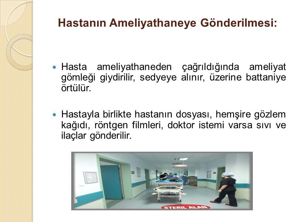 Hastanın Ameliyathaneye Gönderilmesi: Hasta ameliyathaneden çağrıldığında ameliyat gömleği giydirilir, sedyeye alınır, üzerine battaniye örtülür. Hast