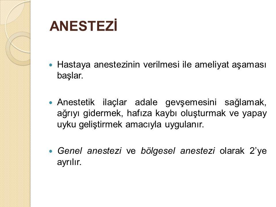 ANESTEZİ Hastaya anestezinin verilmesi ile ameliyat aşaması başlar. Anestetik ilaçlar adale gevşemesini sağlamak, ağrıyı gidermek, hafıza kaybı oluştu