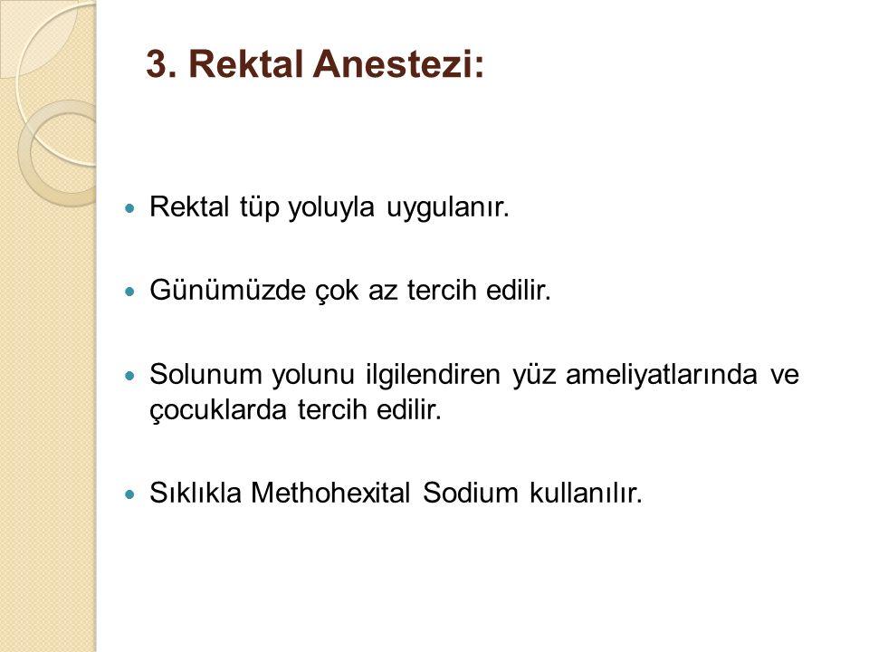 3. Rektal Anestezi: Rektal tüp yoluyla uygulanır. Günümüzde çok az tercih edilir. Solunum yolunu ilgilendiren yüz ameliyatlarında ve çocuklarda tercih