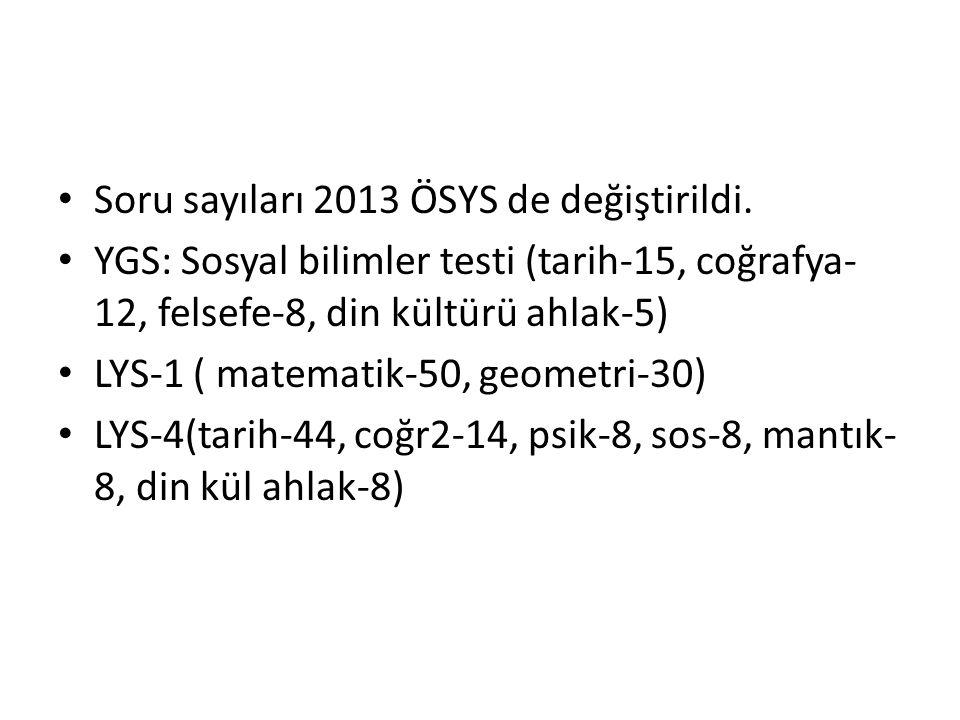 Soru sayıları 2013 ÖSYS de değiştirildi.