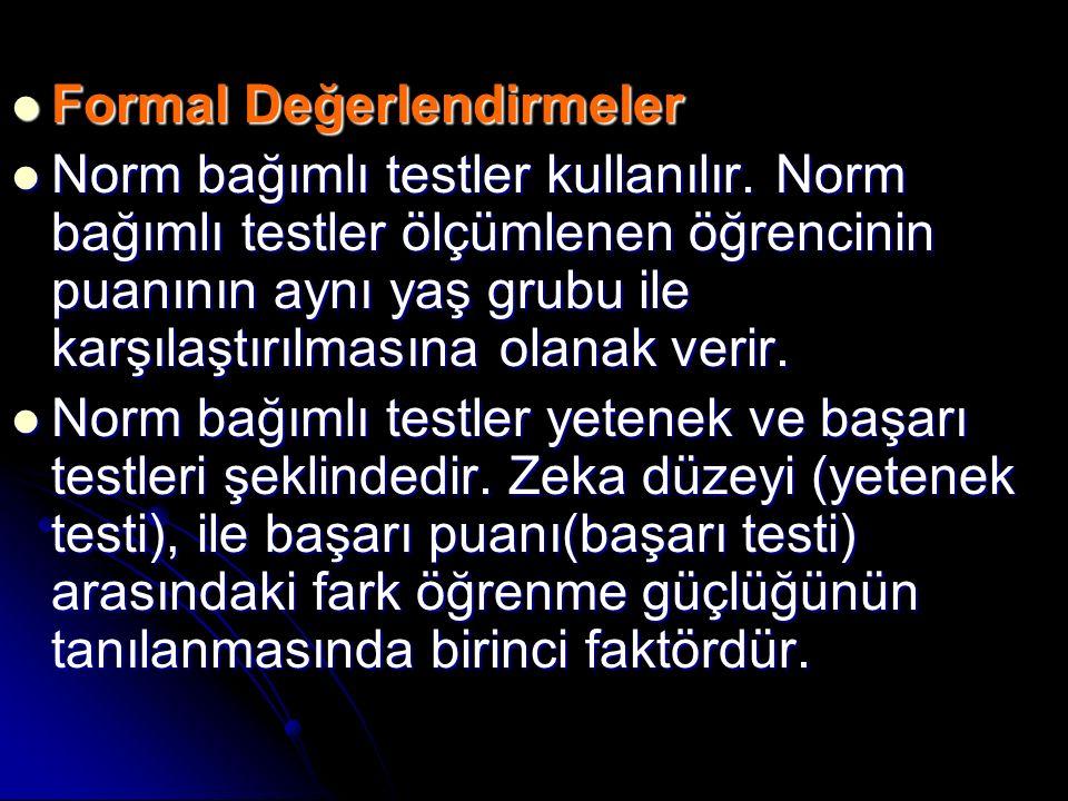 Formal Değerlendirmeler Formal Değerlendirmeler Norm bağımlı testler kullanılır.
