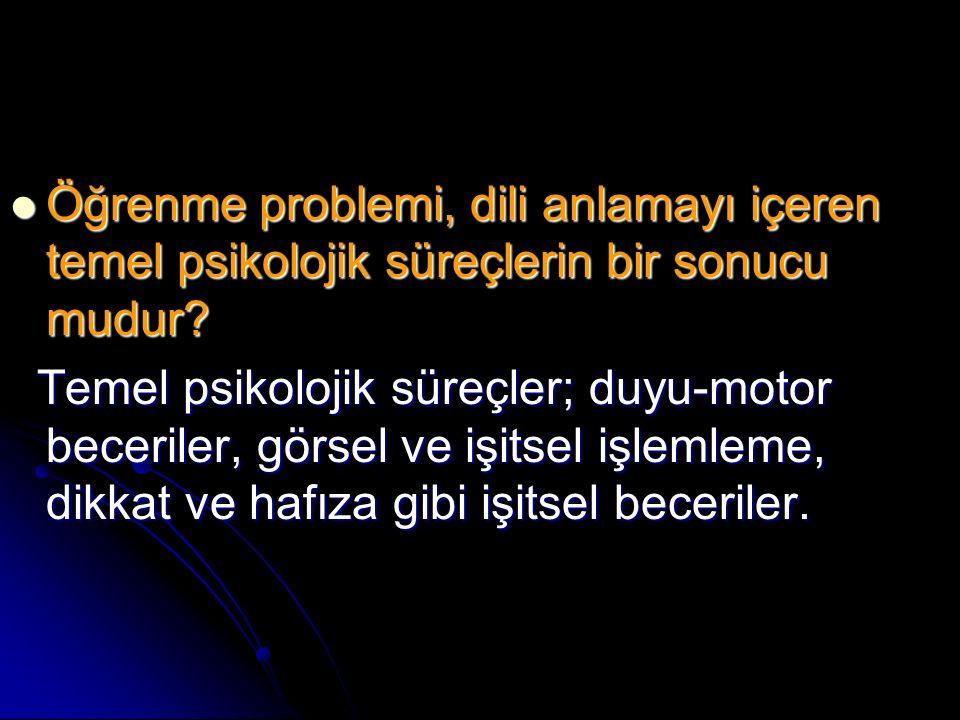 Öğrenme problemi, dili anlamayı içeren temel psikolojik süreçlerin bir sonucu mudur.
