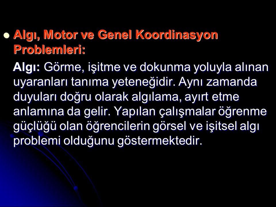 Algı, Motor ve Genel Koordinasyon Problemleri: Algı, Motor ve Genel Koordinasyon Problemleri: Algı: Görme, işitme ve dokunma yoluyla alınan uyaranları tanıma yeteneğidir.