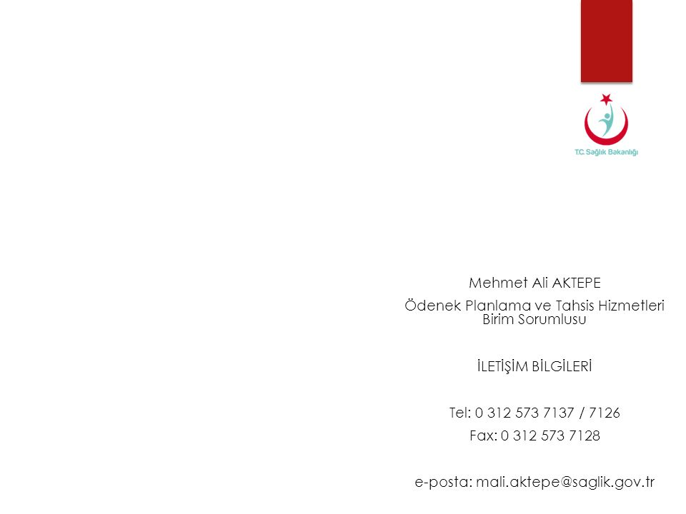 Mehmet Ali AKTEPE Ödenek Planlama ve Tahsis Hizmetleri Birim Sorumlusu İLETİŞİM BİLGİLERİ Tel: 0 312 573 7137 / 7126 Fax: 0 312 573 7128 e-posta: mali.aktepe@saglik.gov.tr