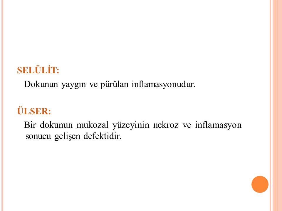 SELÜLİT: Dokunun yaygın ve pürülan inflamasyonudur.