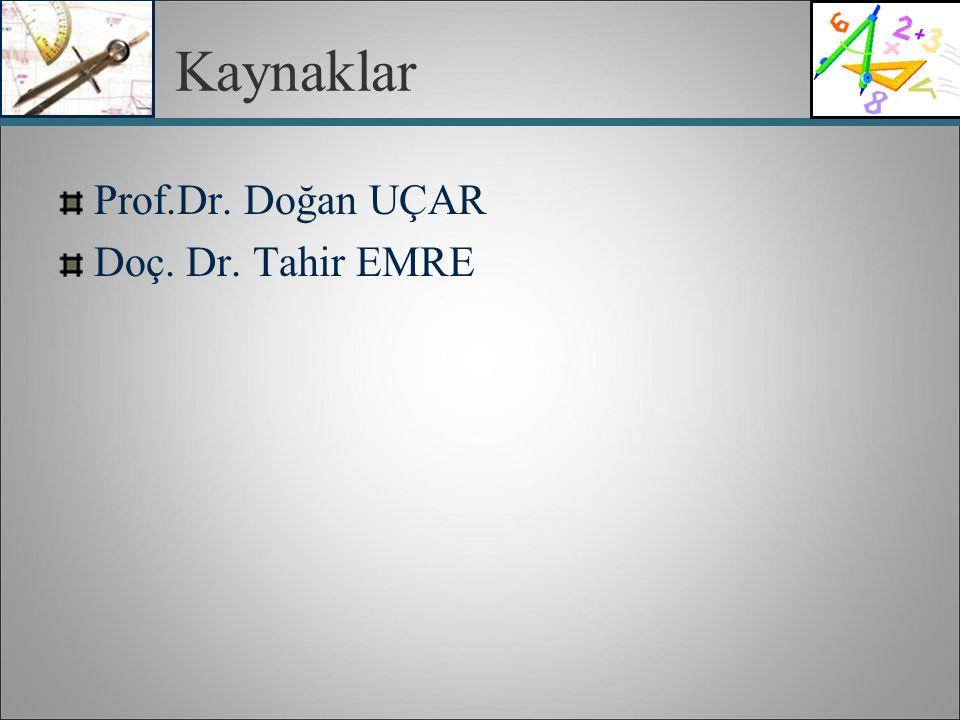 Kaynaklar Prof.Dr. Doğan UÇAR Doç. Dr. Tahir EMRE