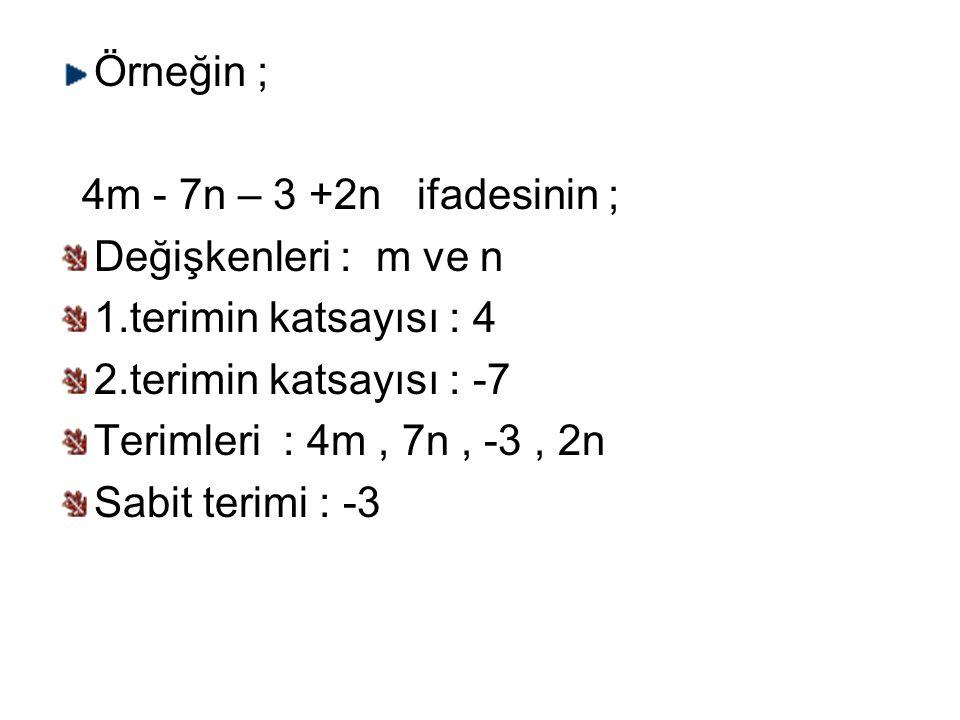 Örneğin ; 4m - 7n – 3 +2n ifadesinin ; Değişkenleri : m ve n 1.terimin katsayısı : 4 2.terimin katsayısı : -7 Terimleri : 4m, 7n, -3, 2n Sabit terimi : -3