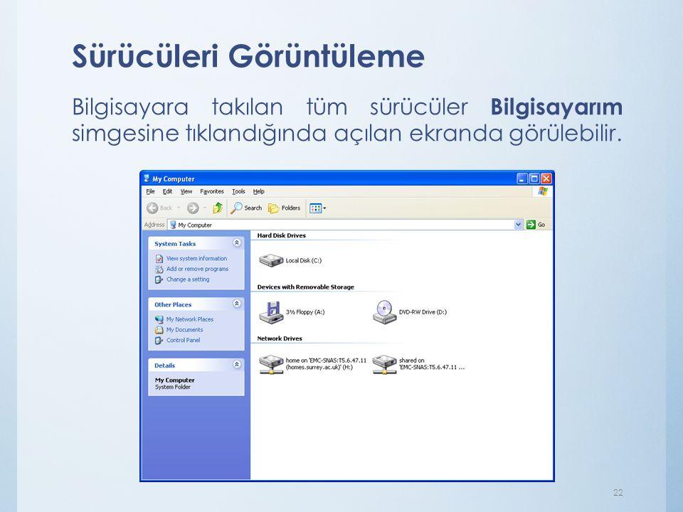Sürücüleri Görüntüleme Bilgisayara takılan tüm sürücüler Bilgisayarım simgesine tıklandığında açılan ekranda görülebilir. 22