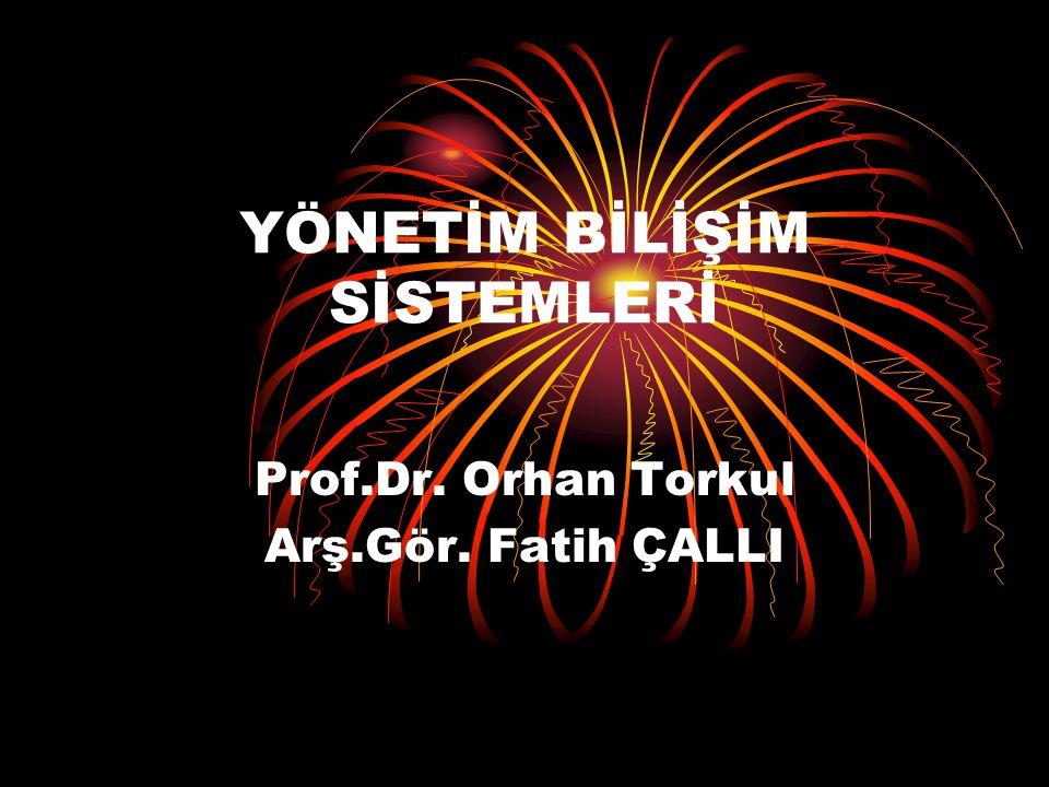 YÖNETİM BİLİŞİM SİSTEMLERİ Prof.Dr. Orhan Torkul Arş.Gör. Fatih ÇALLI