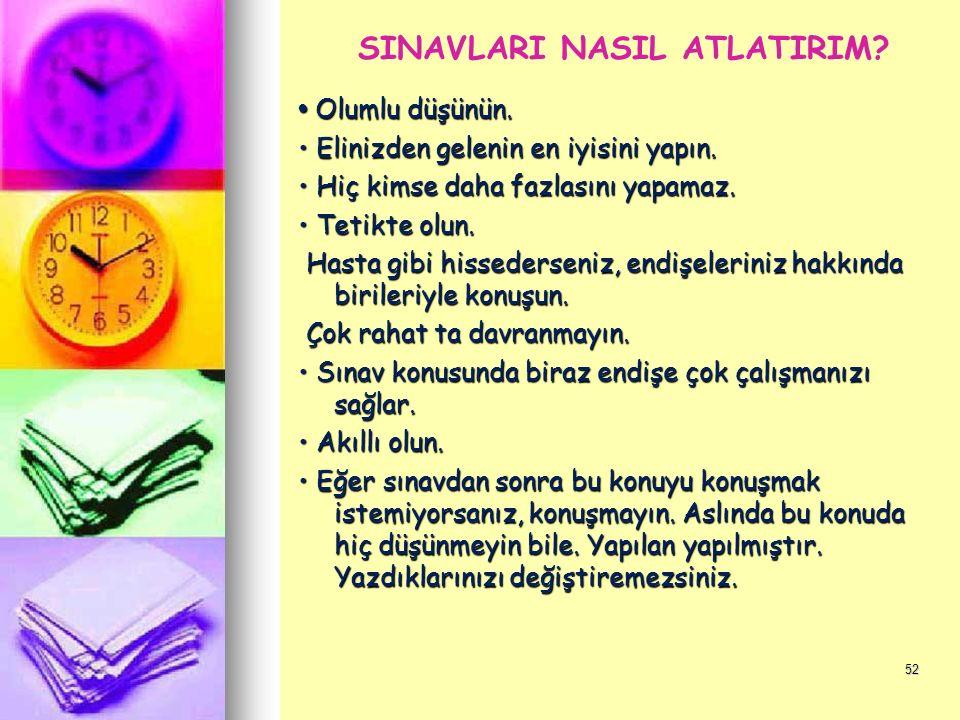 51 XIV- SINAVLARI NASIL ATLATIRIM. Öğretmenlerinize sınava nasıl çalışılabileceğini sorun.