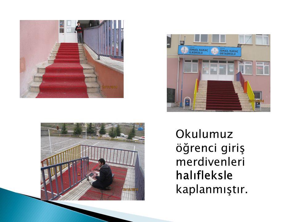 Okulumuz öğrenci giriş merdivenleri halıfleksle kaplanmıştır.
