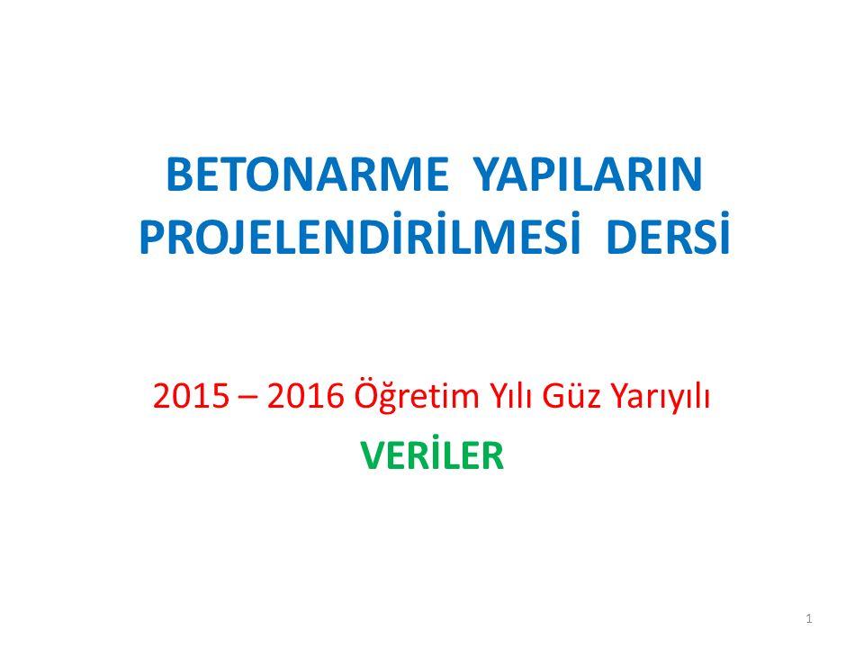 BETONARME YAPILARIN PROJELENDİRİLMESİ DERSİ 2015 – 2016 Öğretim Yılı Güz Yarıyılı VERİLER 1
