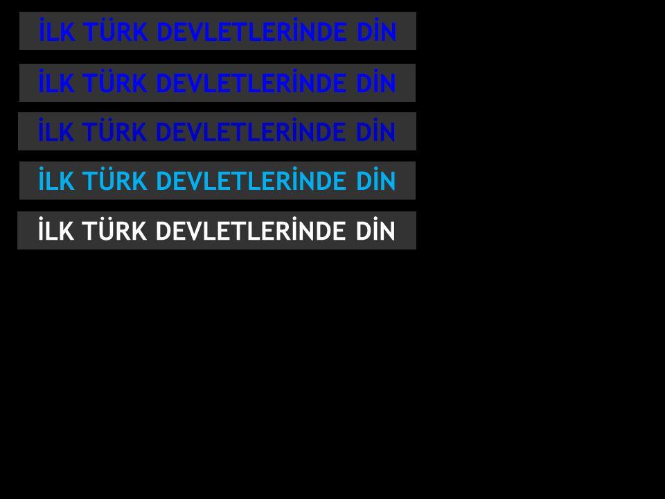 İLK TÜRK DEVLETLERİNDE DİN