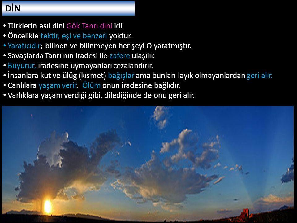 Türklerin asıl dini Gök Tanrı dini idi. Öncelikle tektir, eşi ve benzeri yoktur. Yaratıcıdır; bilinen ve bilinmeyen her şeyi O yaratmıştır. Savaşlarda