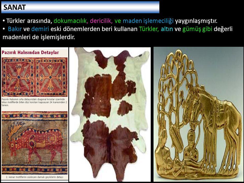 Türkler arasında, dokumacılık, dericilik, ve maden işlemeciliği yaygınlaşmıştır. Bakır ve demiri eski dönemlerden beri kullanan Türkler, altın ve gümü