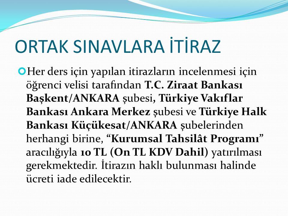 ORTAK SINAVLARA İTİRAZ Her ders için yapılan itirazların incelenmesi için öğrenci velisi tarafından T.C. Ziraat Bankası Başkent/ANKARA şubesi, Türkiye