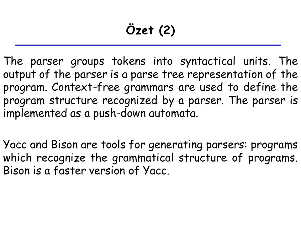 Özet (2) The parser groups tokens into syntactical units.