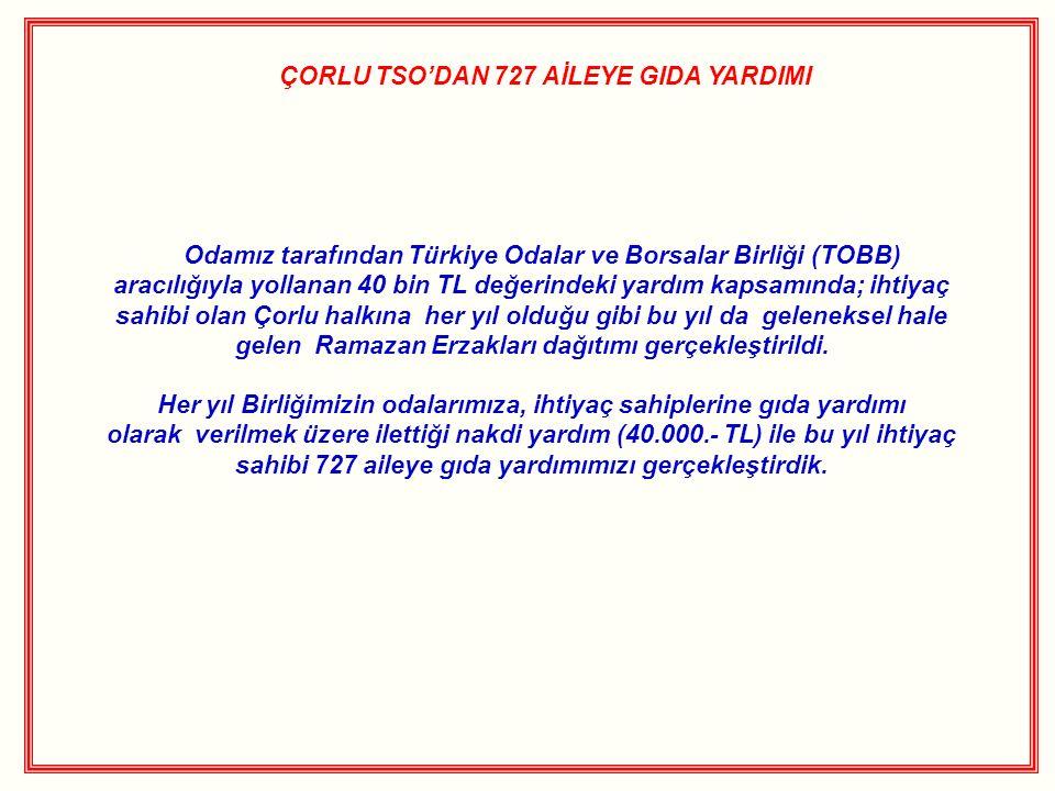 ÇORLU TSO'DAN 727 AİLEYE GIDA YARDIMI Odamız tarafından Türkiye Odalar ve Borsalar Birliği (TOBB) aracılığıyla yollanan 40 bin TL değerindeki yardım kapsamında; ihtiyaç sahibi olan Çorlu halkına her yıl olduğu gibi bu yıl da geleneksel hale gelen Ramazan Erzakları dağıtımı gerçekleştirildi.