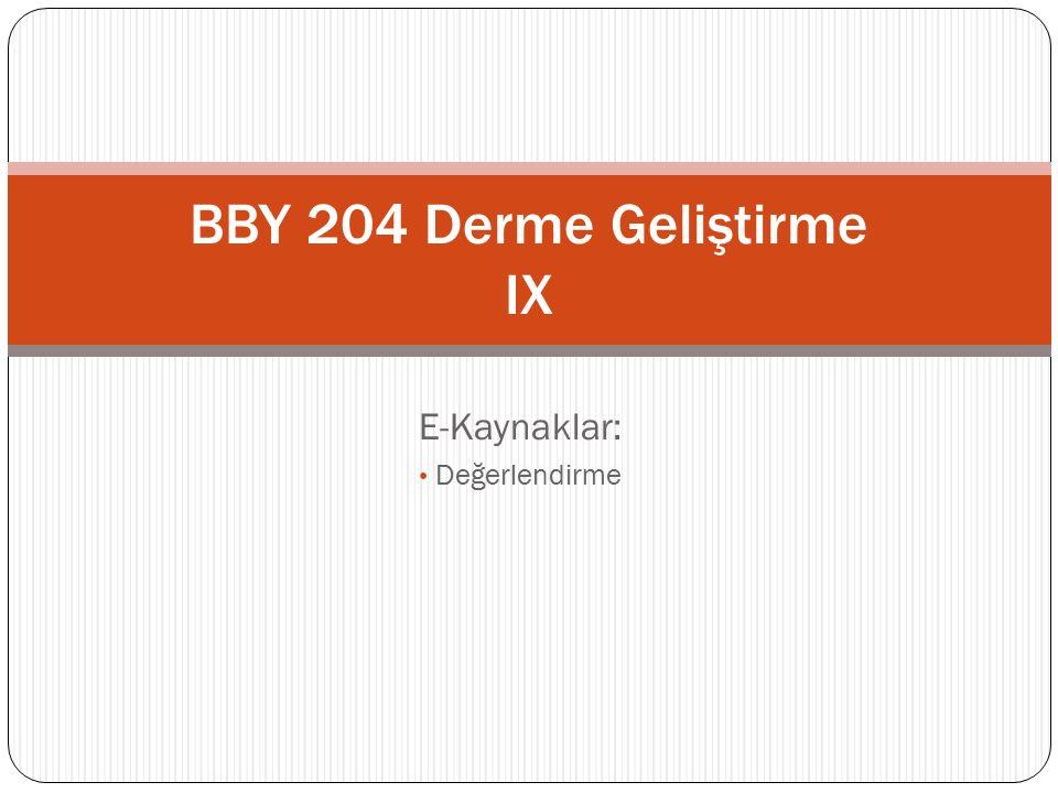 E-Kaynaklar: Değerlendirme BBY 204 Derme Geliştirme IX