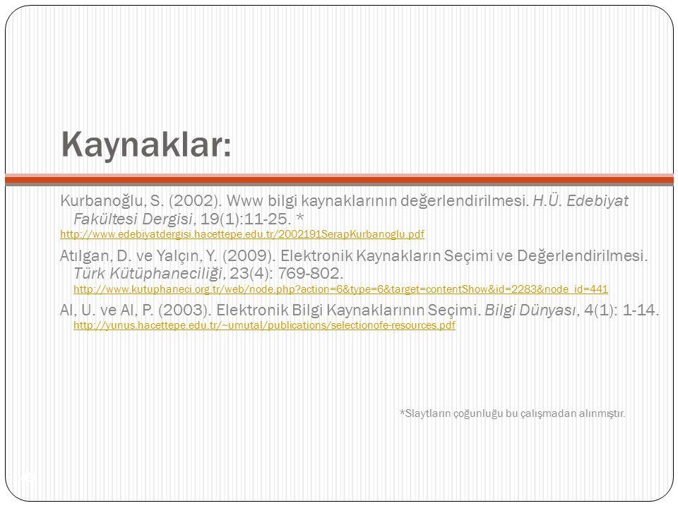 Kaynaklar: Kurbanoğlu, S.(2002). Www bilgi kaynaklarının değerlendirilmesi.