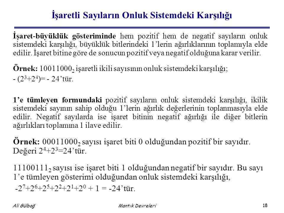 18 Ali Gülbağ Mantık Devreleri İşaretli Sayıların Onluk Sistemdeki Karşılığı İşaret-büyüklük gösteriminde hem pozitif hem de negatif sayıların onluk s