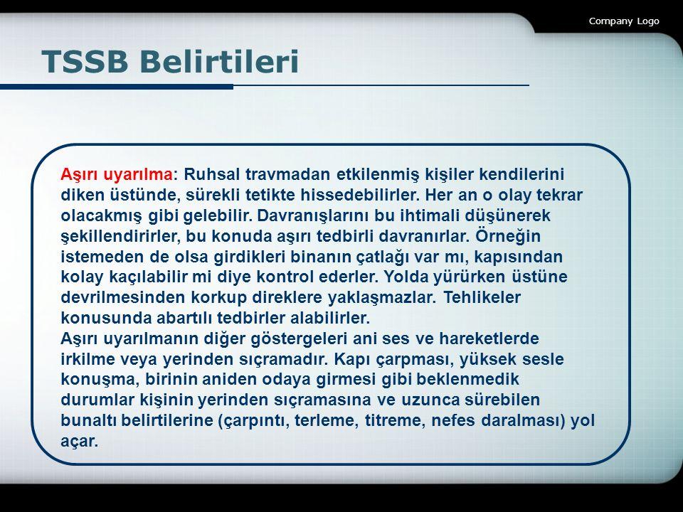Company Logo TSSB Belirtileri Aşırı uyarılma: Ruhsal travmadan etkilenmiş kişiler kendilerini diken üstünde, sürekli tetikte hissedebilirler. Her an o