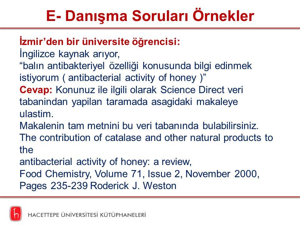 E- Danışma Soruları Örnekler İzmir'den bir üniversite öğrencisi: İngilizce kaynak arıyor, balın antibakteriyel özelliği konusunda bilgi edinmek istiyorum ( antibacterial activity of honey ) Cevap: Konunuz ile ilgili olarak Science Direct veri tabanindan yapilan taramada asagidaki makaleye ulastim.