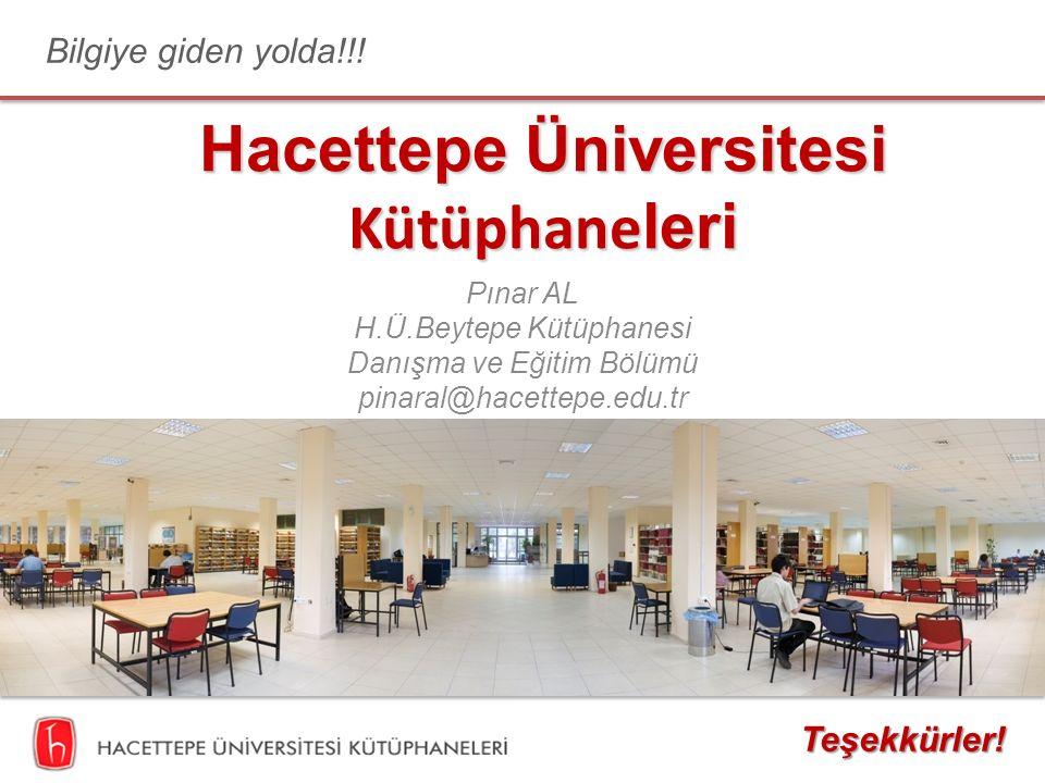 Hacettepe Üniversitesi Kütüphane leri Pınar AL H.Ü.Beytepe Kütüphanesi Danışma ve Eğitim Bölümü pinaral@hacettepe.edu.tr Bilgiye giden yolda!!! Teşekk