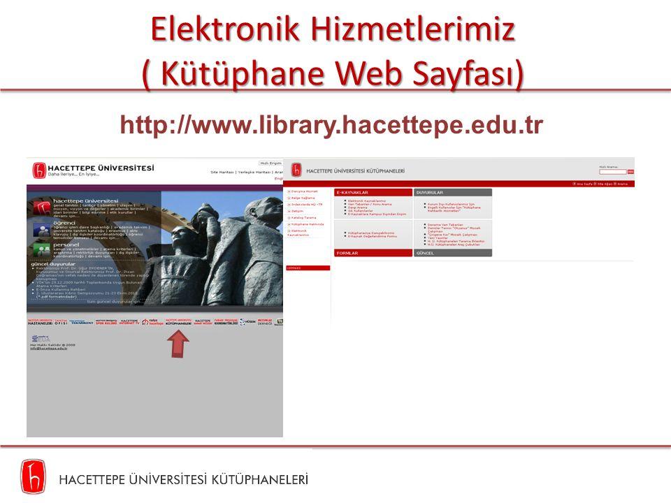Elektronik Hizmetlerimiz ( Kütüphane Web Sayfası) http://www.library.hacettepe.edu.tr