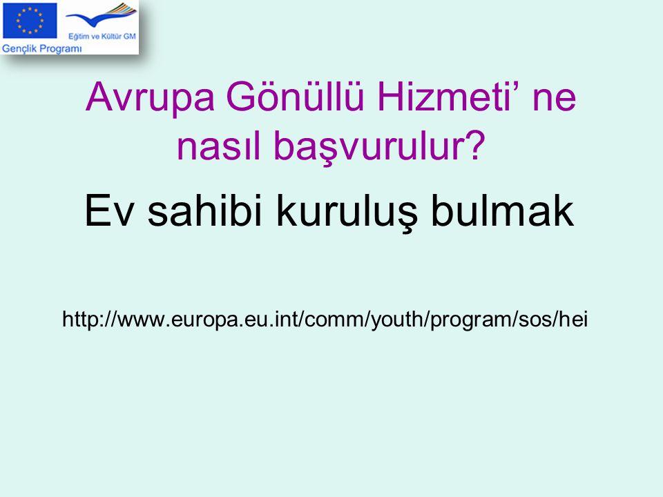 Ev sahibi kuruluş bulmak http://www.europa.eu.int/comm/youth/program/sos/hei