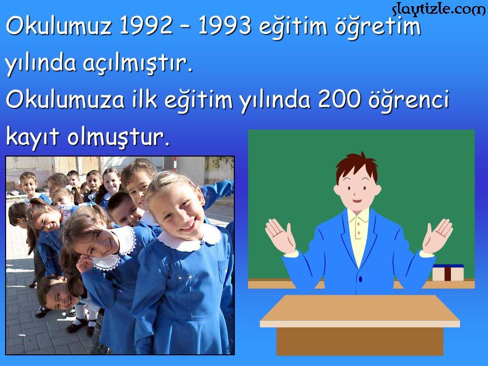 Okulumuz 1992 – 1993 eğitim öğretim yılında açılmıştır.