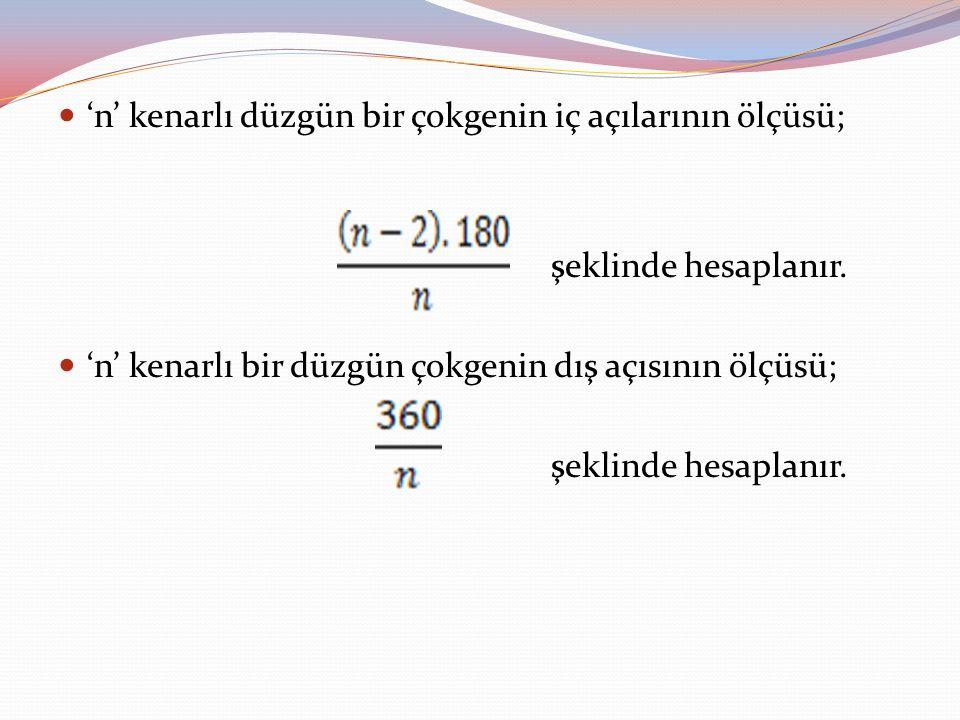 'n' kenarlı düzgün bir çokgenin iç açılarının ölçüsü; şeklinde hesaplanır. 'n' kenarlı bir düzgün çokgenin dış açısının ölçüsü; şeklinde hesaplanır.