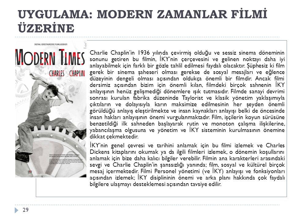UYGULAMA: MODERN ZAMANLAR FİLMİ ÜZERİNE 29 Charlie Chaplin'in 1936 yılında çevirmiş oldu ğ u ve sessiz sinema döneminin sonunu getiren bu filmin, İ KY'nin çerçevesini ve gelinen noktayı daha iyi anlayabilmek için farklı bir gözle tahlil edilmesi faydalı olacaktır.