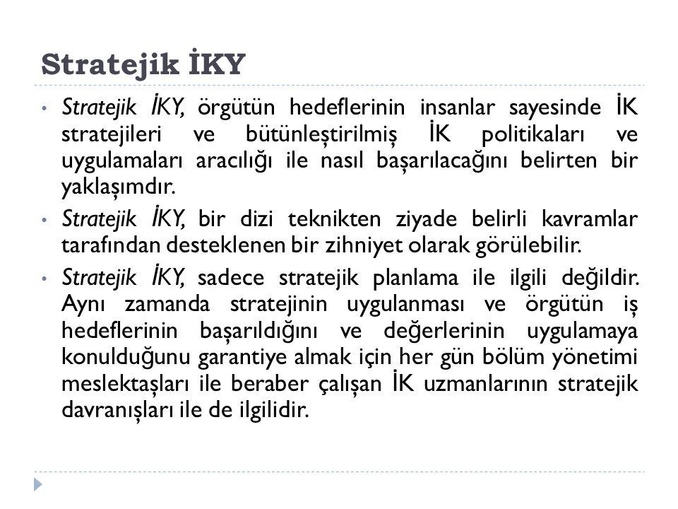 Stratejik İKY Stratejik İ KY, örgütün hedeflerinin insanlar sayesinde İ K stratejileri ve bütünleştirilmiş İ K politikaları ve uygulamaları aracılı ğ