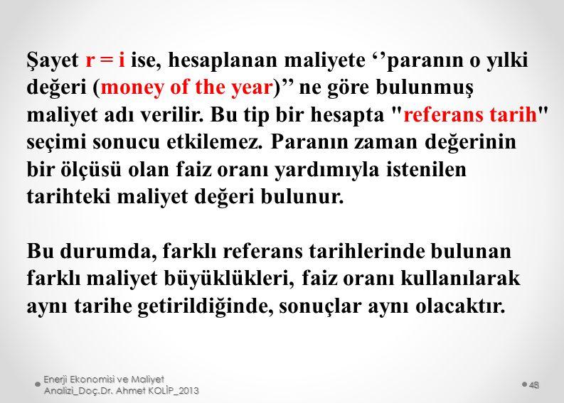 Şayet r = i ise, hesaplanan maliyete ''paranın o yılki değeri (money of the year)'' ne göre bulunmuş maliyet adı verilir. Bu tip bir hesapta