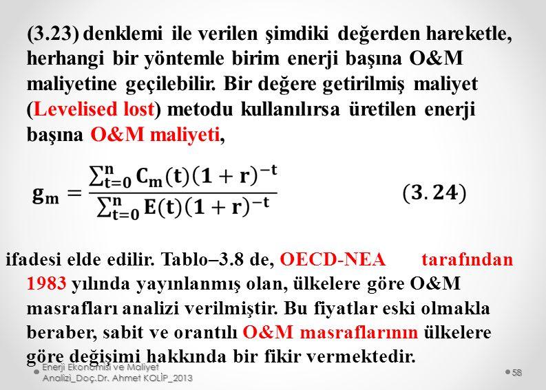 (3.23) denklemi ile verilen şimdiki değerden hareketle, herhangi bir yöntemle birim enerji başına O&M maliyetine geçilebilir. Bir değere getirilmiş ma