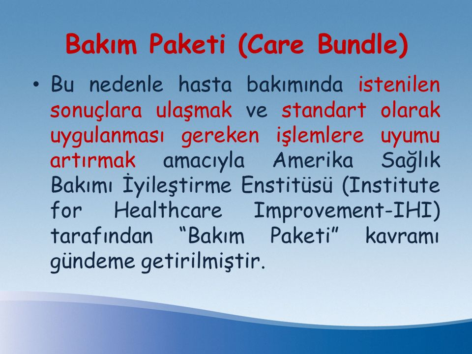 Bakım Paketi (Care Bundle) Bu nedenle hasta bakımında istenilen sonuçlara ulaşmak ve standart olarak uygulanması gereken işlemlere uyumu artırmak amac