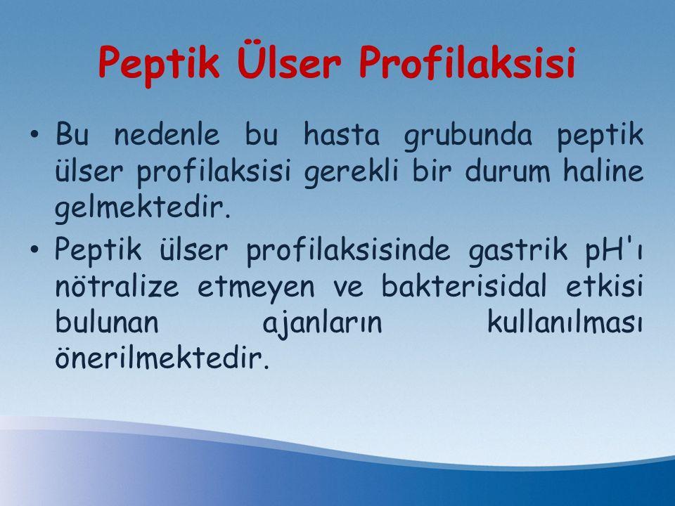 Peptik Ülser Profilaksisi Bu nedenle bu hasta grubunda peptik ülser profilaksisi gerekli bir durum haline gelmektedir. Peptik ülser profilaksisinde ga