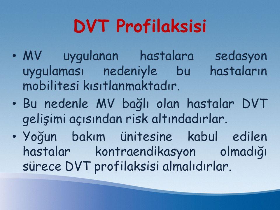 DVT Profilaksisi MV uygulanan hastalara sedasyon uygulaması nedeniyle bu hastaların mobilitesi kısıtlanmaktadır. Bu nedenle MV bağlı olan hastalar DVT