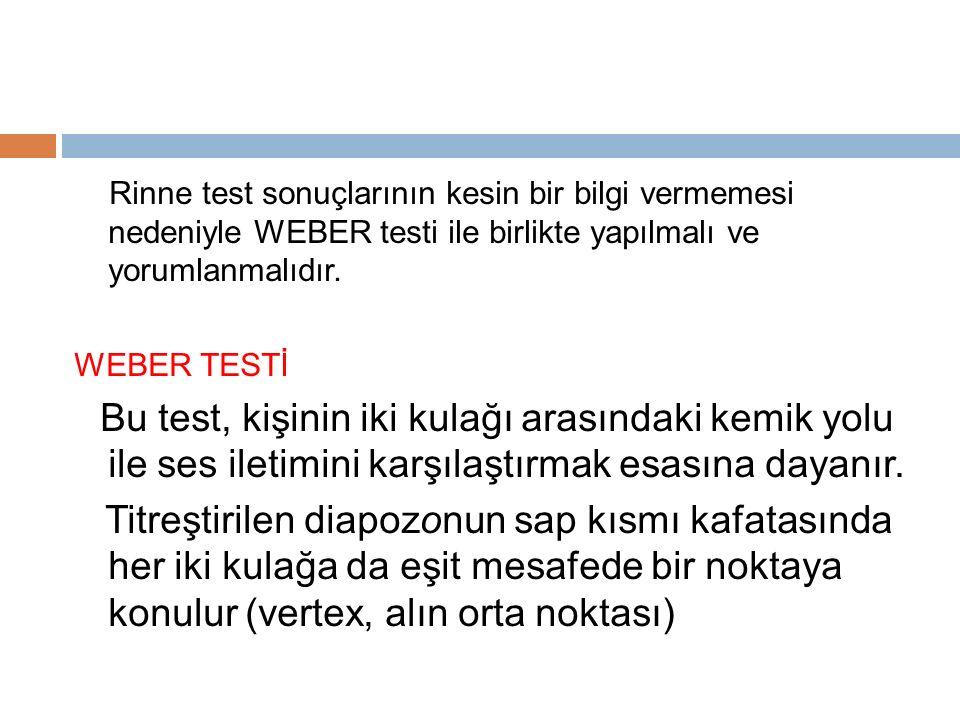 Rinne test sonuçlarının kesin bir bilgi vermemesi nedeniyle WEBER testi ile birlikte yapılmalı ve yorumlanmalıdır.