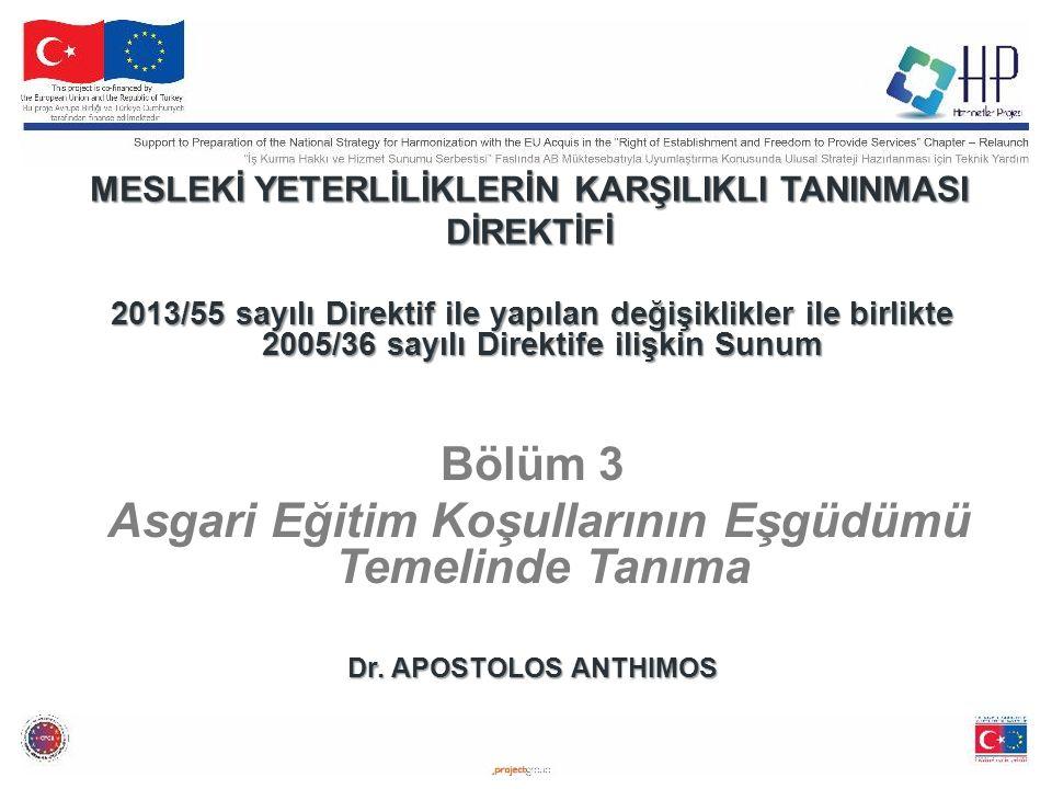 MESLEKİ YETERLİLİKLERİN KARŞILIKLI TANINMASI DİREKTİFİ 2013/55 sayılı Direktif ile yapılan değişiklikler ile birlikte 2005/36 sayılı Direktife ilişkin Sunum Bölüm 3 Asgari Eğitim Koşullarının Eşgüdümü Temelinde Tanıma Dr.