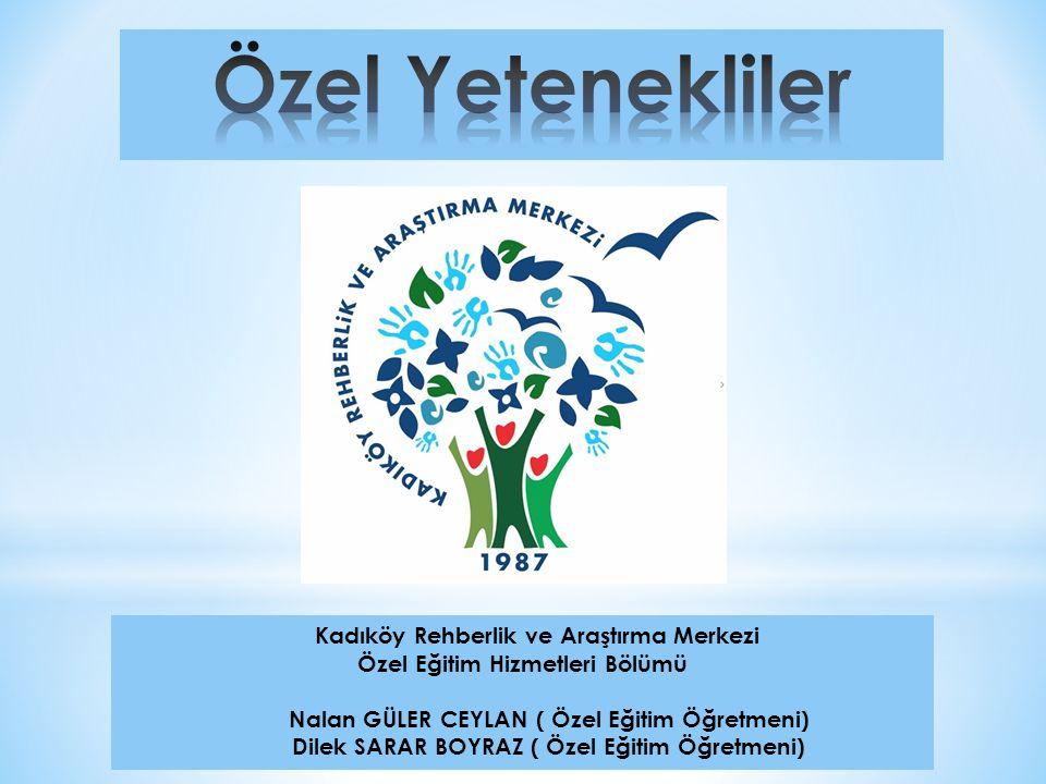 Kadıköy Rehberlik ve Araştırma Merkezi Özel Eğitim Hizmetleri Bölümü Nalan GÜLER CEYLAN ( Özel Eğitim Öğretmeni) Dilek SARAR BOYRAZ ( Özel Eğitim Öğre