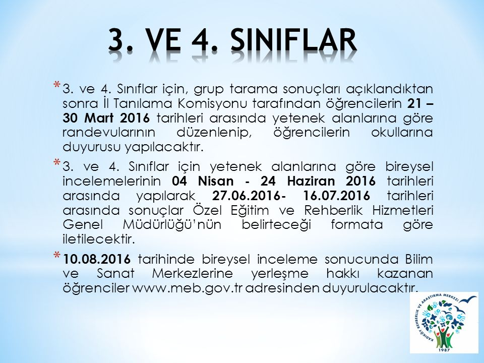 * 3. ve 4. Sınıflar için, grup tarama sonuçları açıklandıktan sonra İl Tanılama Komisyonu tarafından öğrencilerin 21 – 30 Mart 2016 tarihleri arasında