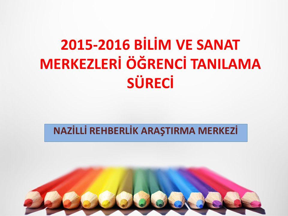 2015-2016 BİLİM VE SANAT MERKEZLERİ ÖĞRENCİ TANILAMA SÜRECİ NAZİLLİ REHBERLİK ARAŞTIRMA MERKEZİ