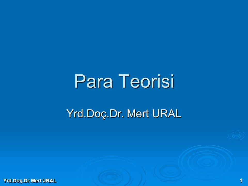 Yrd.Doç.Dr. Mert URAL 1 Para Teorisi Yrd.Doç.Dr. Mert URAL